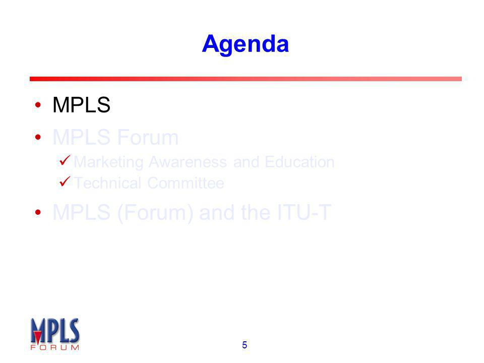 5 Agenda MPLS MPLS Forum Marketing Awareness and Education Technical Committee MPLS (Forum) and the ITU-T