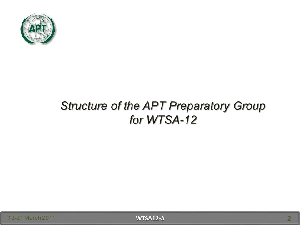 Structure of the APT Preparatory Group for WTSA March 2011 WTSA12-3 2
