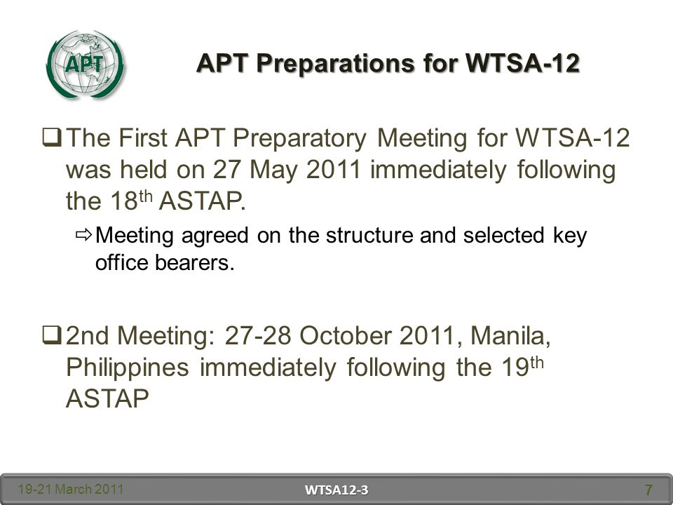 APT Preparations for WTSA-12 The First APT Preparatory Meeting for WTSA-12 was held on 27 May 2011 immediately following the 18 th ASTAP.