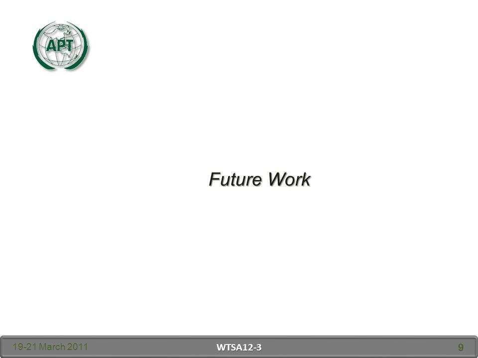 Future Work 19-21 March 2011 WTSA12-3 9
