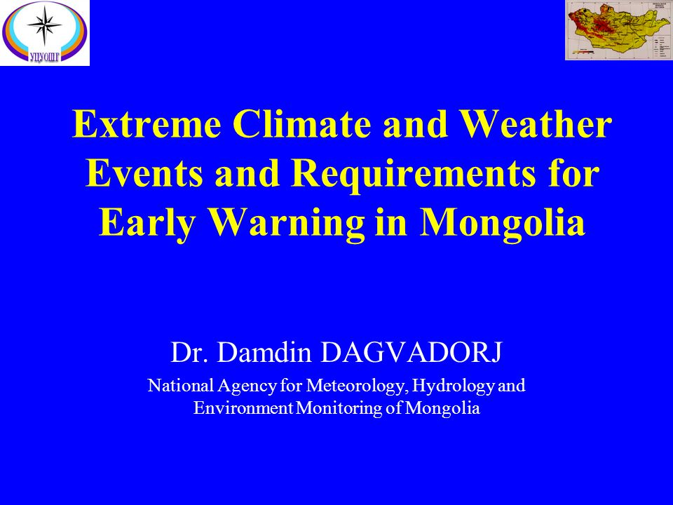Extreme Climate and Weather Events and Requirements for Early Warning in Mongolia Dr.