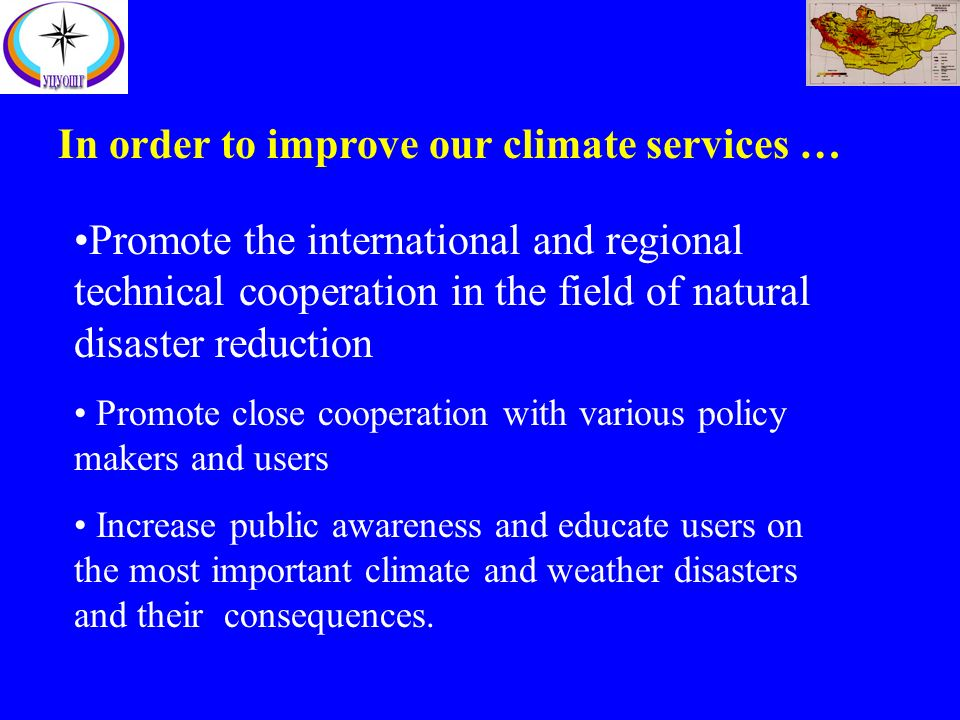 In order to improve our climate services … Promote the international and regional technical cooperation in the field of natural disaster reduction Pro
