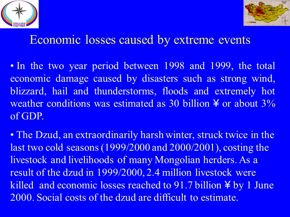 In the two year period between 1998 and 1999, the total economic damage caused by disasters such as strong wind, blizzard, hail and thunderstorms, floods and extremely hot weather conditions was estimated as 30 billion ¥ or about 3% of GDP.