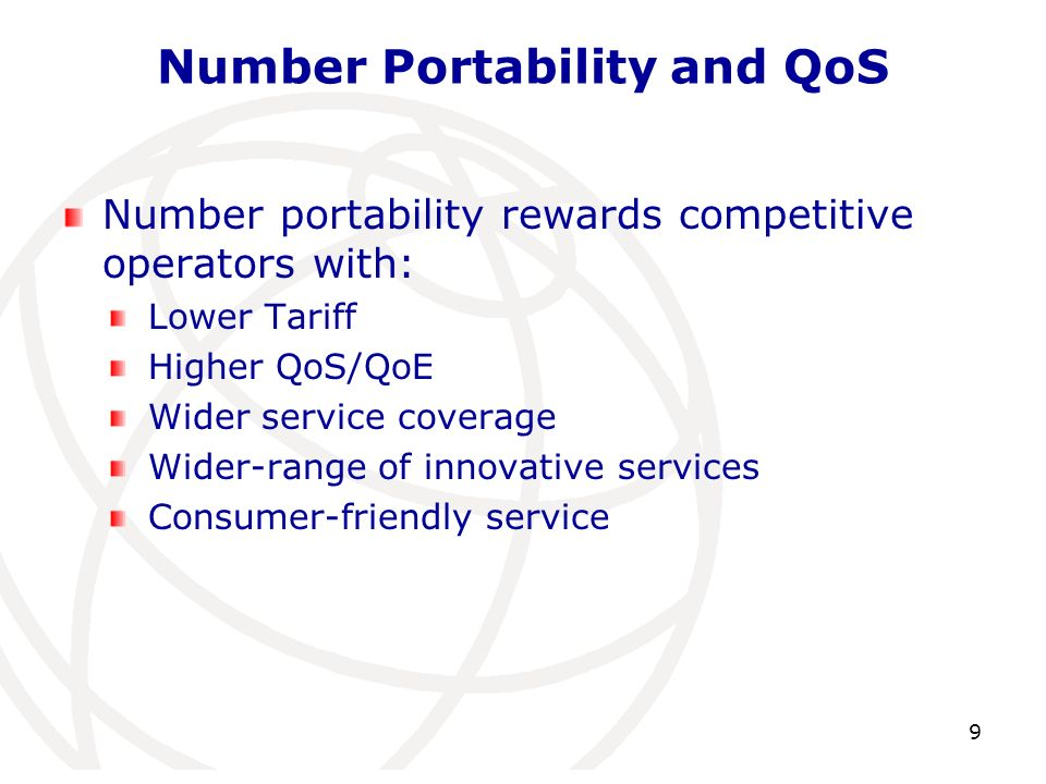 Number Portability and QoS Number portability rewards competitive operators with: Lower Tariff Higher QoS/QoE Wider service coverage Wider-range of innovative services Consumer-friendly service 9