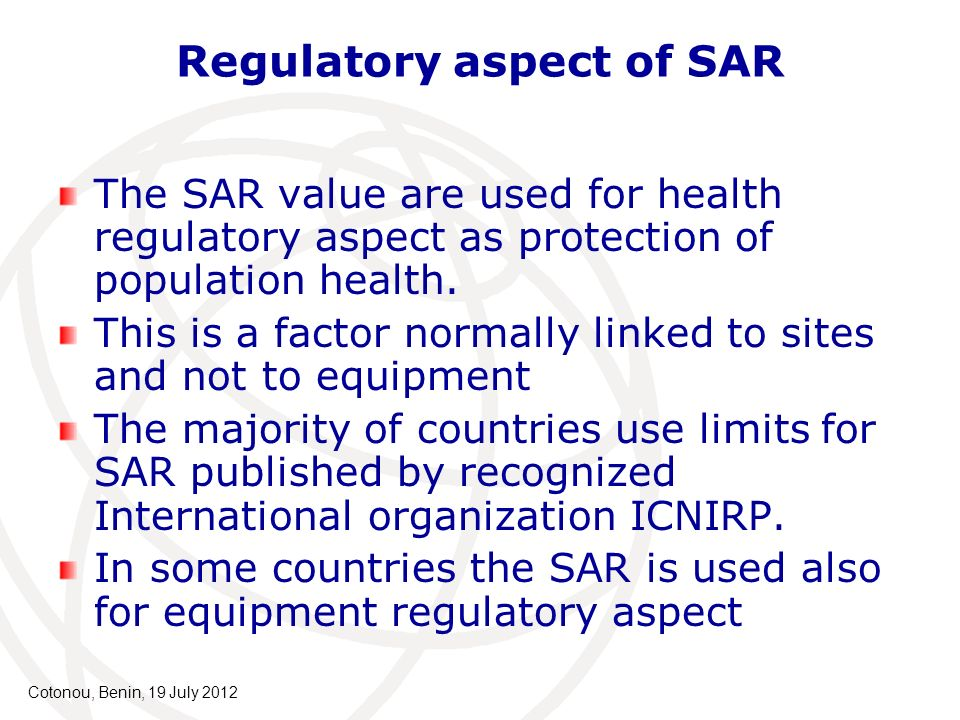 Regulatory aspect of SAR The SAR value are used for health regulatory aspect as protection of population health. This is a factor normally linked to s