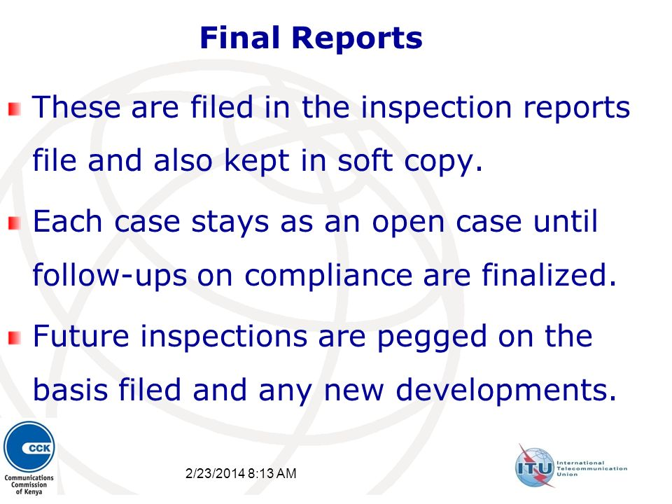 2/23/2014 8:15 AM 14 Final Reports These are filed in the inspection reports file and also kept in soft copy. Each case stays as an open case until fo