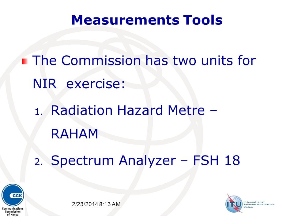 Measurements Tools The Commission has two units for NIR exercise: 1. Radiation Hazard Metre – RAHAM 2. Spectrum Analyzer – FSH 18 2/23/2014 8:15 AM 34