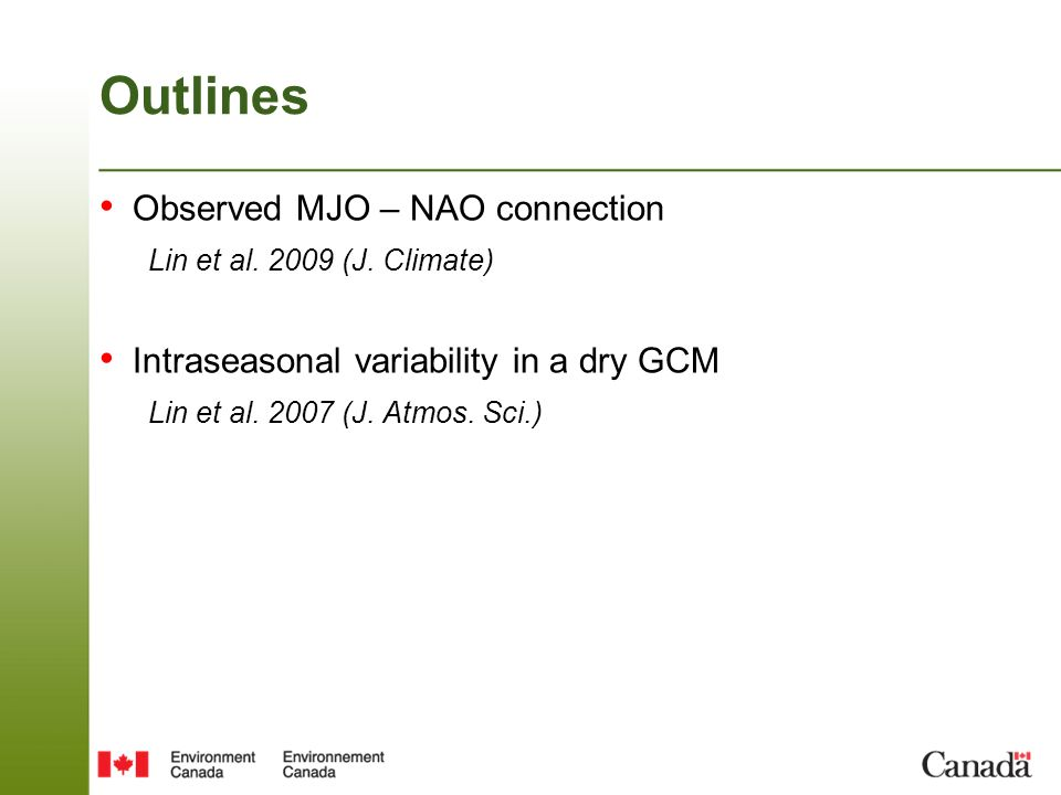 Outlines Observed MJO – NAO connection Lin et al. 2009 (J. Climate) Intraseasonal variability in a dry GCM Lin et al. 2007 (J. Atmos. Sci.)