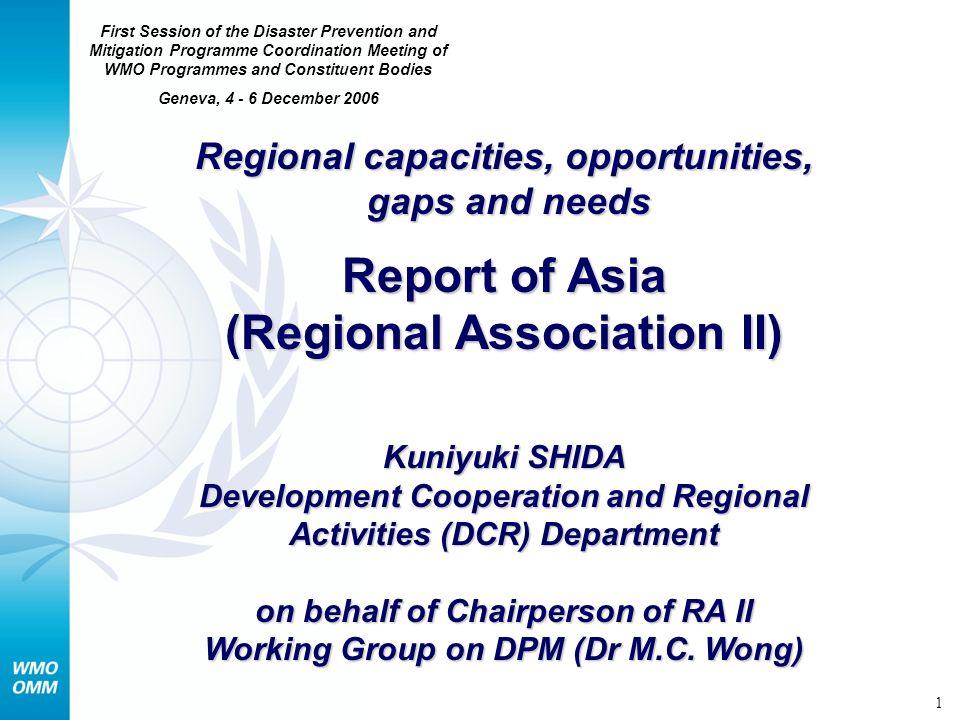 1 Regional capacities, opportunities, gaps and needs Report of Asia (Regional Association II) Kuniyuki SHIDA Development Cooperation and Regional Acti