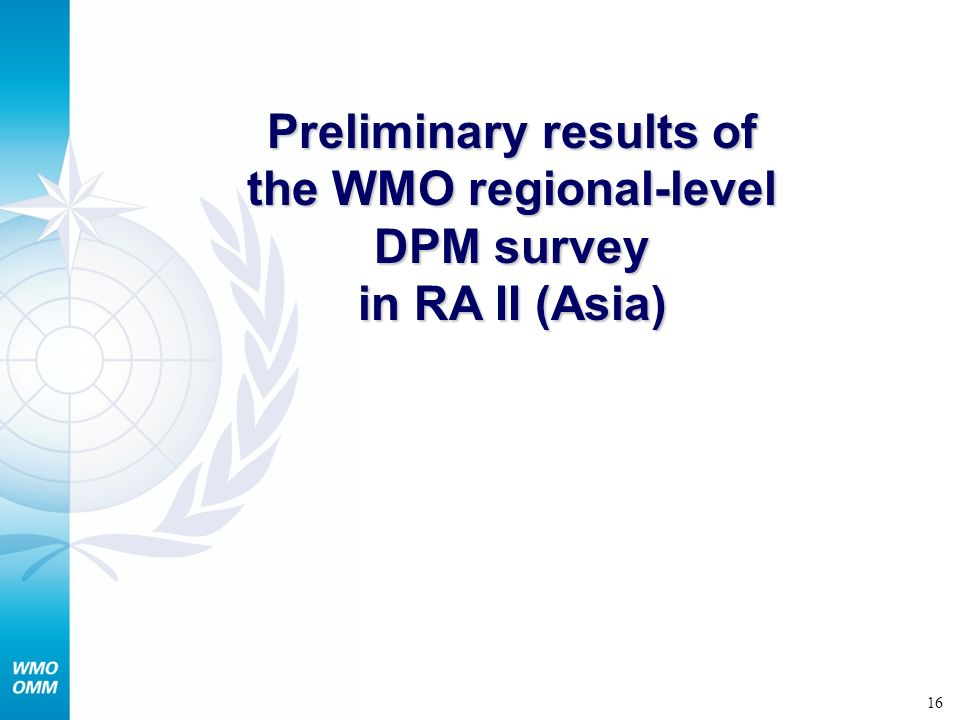 16 Preliminary results of the WMO regional-level DPM survey in RA II (Asia)