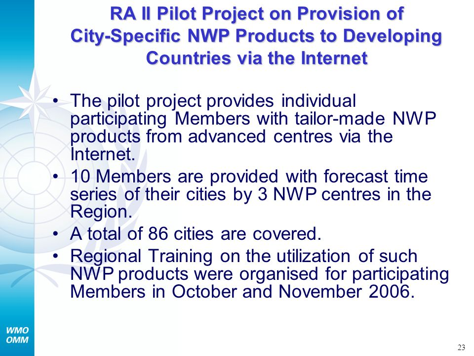 23 RA II Pilot Project on Provision of City-Specific NWP Products to Developing Countries via the Internet The pilot project provides individual parti