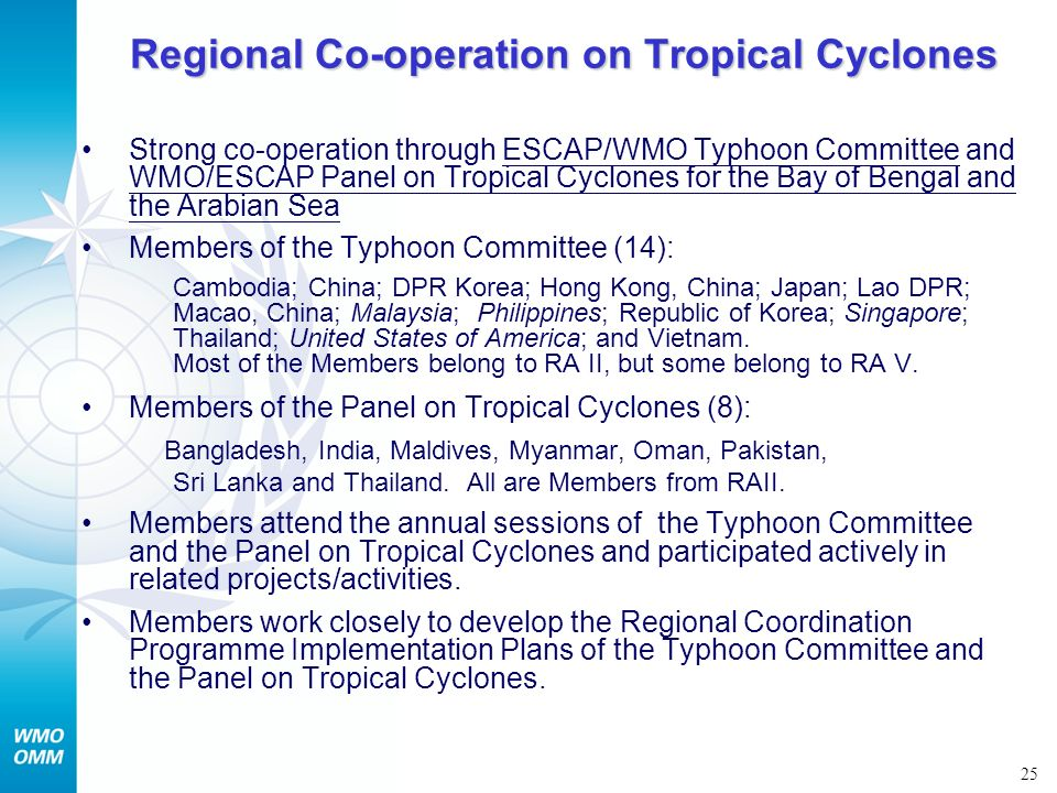 25 Regional Co-operation on Tropical Cyclones Strong co-operation through ESCAP/WMO Typhoon Committee and WMO/ESCAP Panel on Tropical Cyclones for the