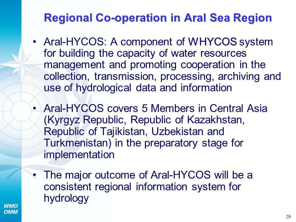 29 Regional Co-operation in Aral Sea Region WHYCOSAral-HYCOS: A component of WHYCOS system for building the capacity of water resources management and