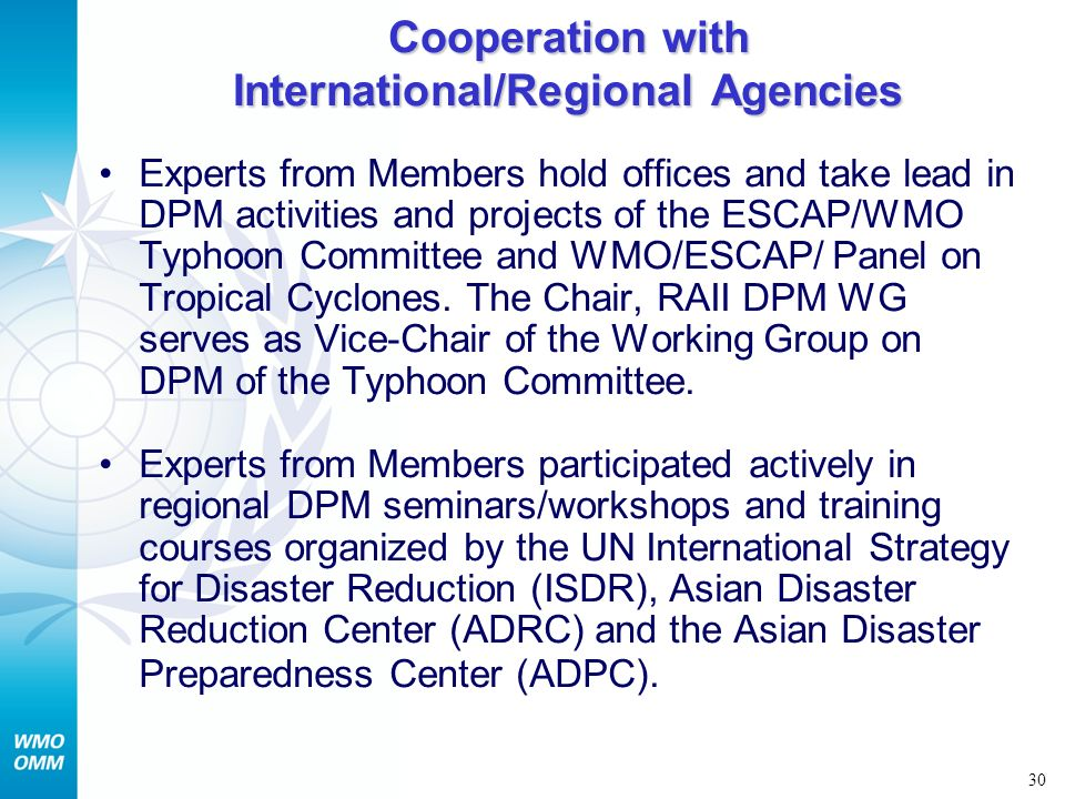 30 Cooperation with International/Regional Agencies Experts from Members hold offices and take lead in DPM activities and projects of the ESCAP/WMO Ty