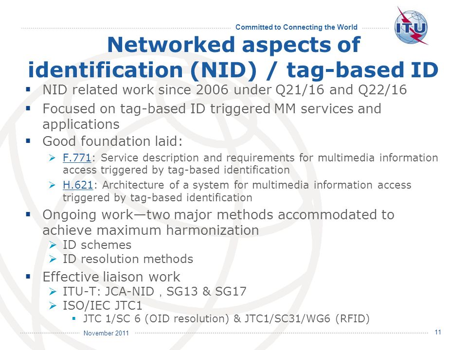 Committed to Connecting the World International Telecommunication Union November 2011 11 Networked aspects of identification (NID) / tag-based ID NID