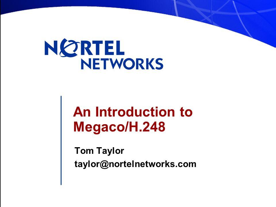 An Introduction to Megaco/H.248 Tom Taylor taylor@nortelnetworks.com