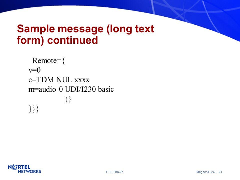 PTT-010426 Megaco/H.248 - 21 Sample message (long text form) continued Remote={ v=0 c=TDM NUL xxxx m=audio 0 UDI/I230 basic }} }}}