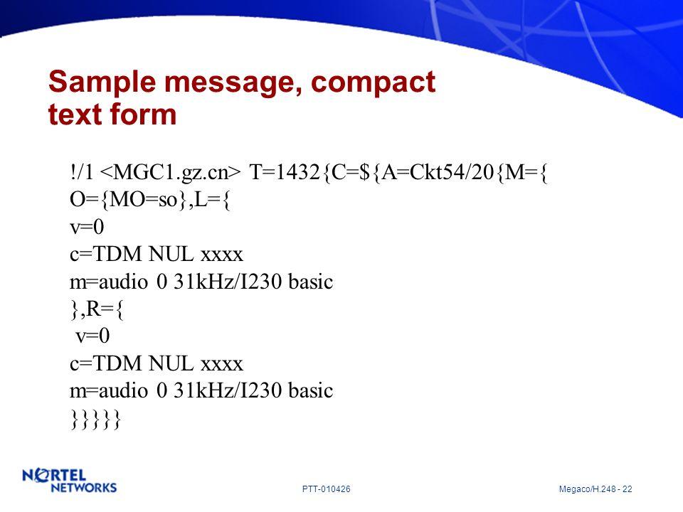 PTT-010426 Megaco/H.248 - 22 Sample message, compact text form !/1 T=1432{C=${A=Ckt54/20{M={ O={MO=so},L={ v=0 c=TDM NUL xxxx m=audio 0 31kHz/I230 bas