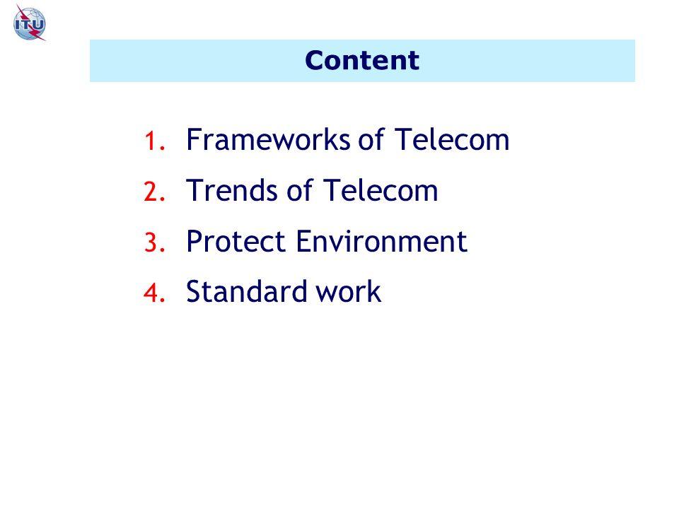 Content 1. Frameworks of Telecom 2. Trends of Telecom 3. Protect Environment 4. Standard work