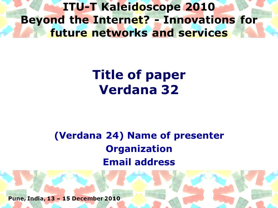 Pune, India, 13 – 15 Dec 2010: ITU-T Kaleidoscope 2010 – Beyond the Internet.