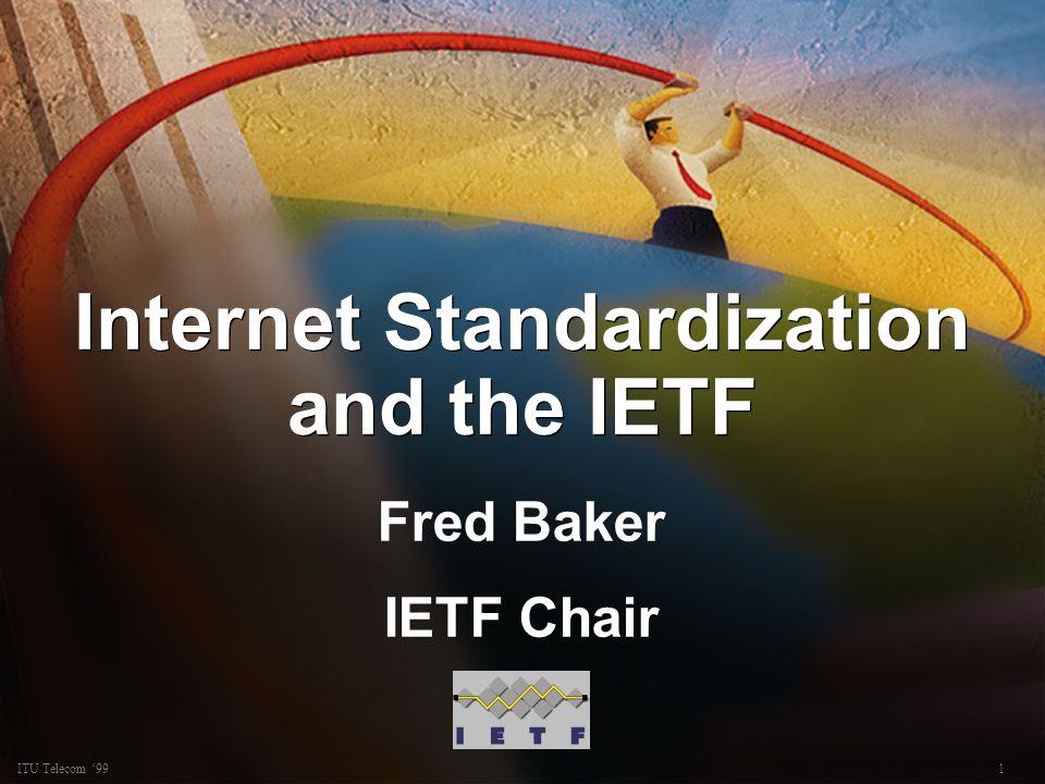 1ITU Telecom 99 Internet Standardization and the IETF Fred Baker IETF Chair Fred Baker IETF Chair