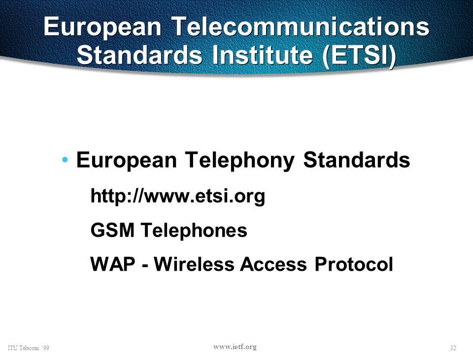 32ITU Telecom 99 www.ietf.org European Telecommunications Standards Institute (ETSI) European Telephony Standards http://www.etsi.org GSM Telephones WAP - Wireless Access Protocol