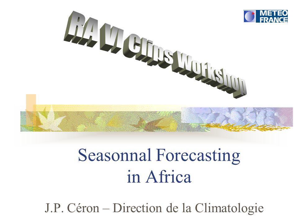 Seasonnal Forecasting in Africa J.P. Céron – Direction de la Climatologie