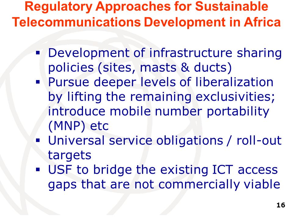 16 Development of infrastructure sharing policies (sites, masts & ducts) Pursue deeper levels of liberalization by lifting the remaining exclusivities