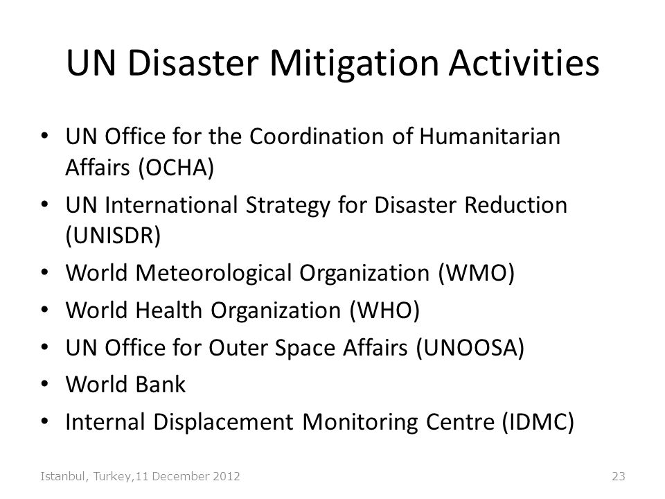 UN Disaster Mitigation Activities UN Office for the Coordination of Humanitarian Affairs (OCHA) UN International Strategy for Disaster Reduction (UNIS