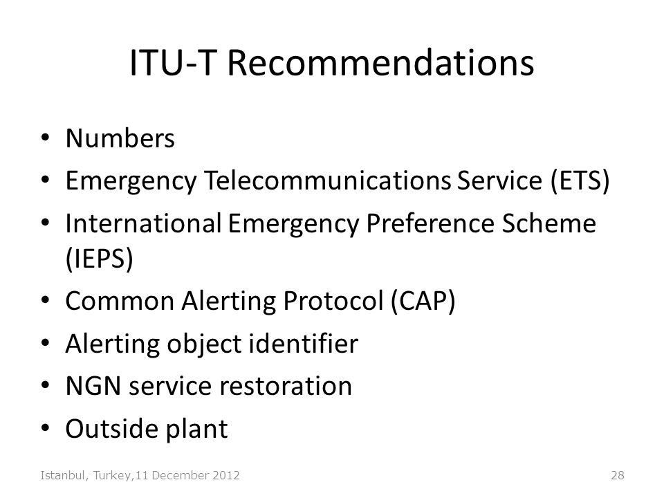 ITU-T Recommendations Numbers Emergency Telecommunications Service (ETS) International Emergency Preference Scheme (IEPS) Common Alerting Protocol (CA