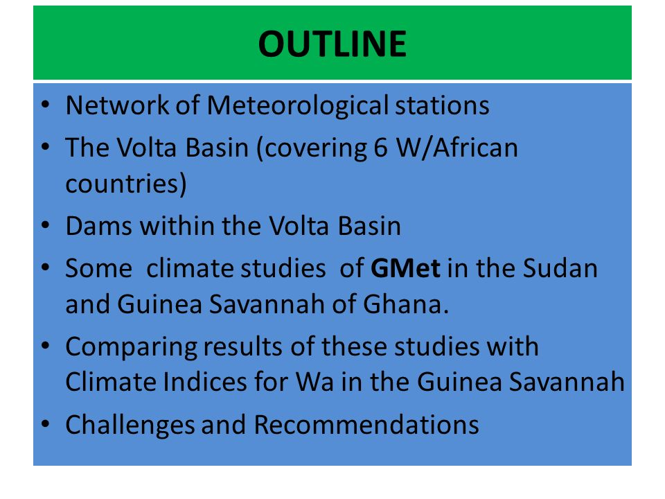 OUTLINE Network of Meteorological stations The Volta Basin (covering 6 W/African countries) Dams within the Volta Basin Some climate studies of GMet i