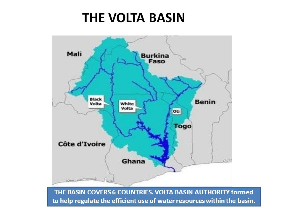 THE VOLTA BASIN THE BASIN COVERS 6 COUNTRIES. VOLTA BASIN AUTHORITY formed to help regulate the efficient use of water resources within the basin.