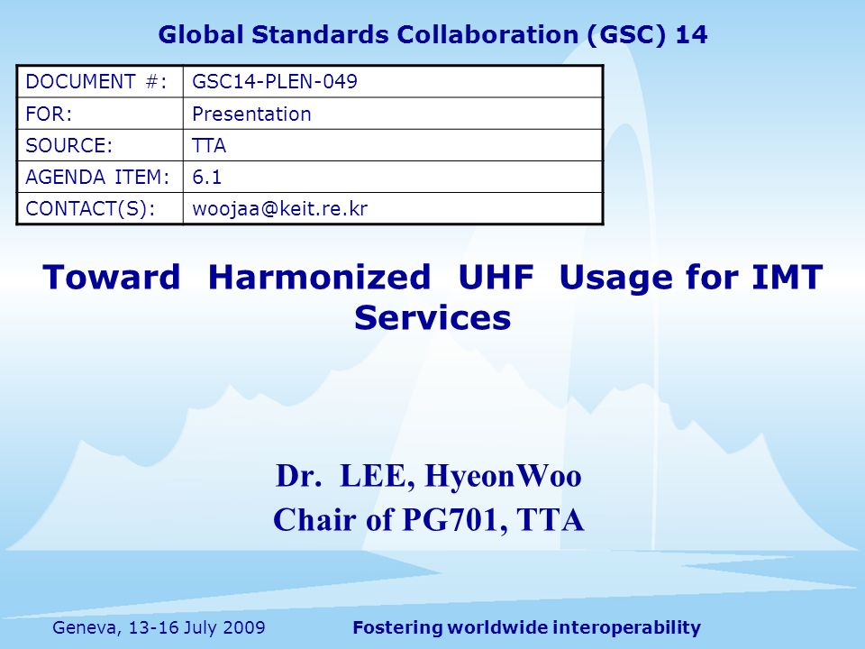 Fostering worldwide interoperabilityGeneva, 13-16 July 2009 Toward Harmonized UHF Usage for IMT Services Dr.