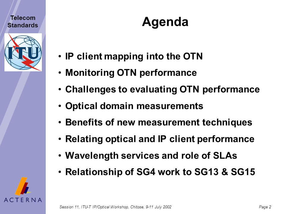 Session 11, ITU-T IP/Optical Workshop, Chitose, 9-11 July 2002Page 1 Telecom Standards Relating Optical Layer and IP Client Performance Peter Huckett,