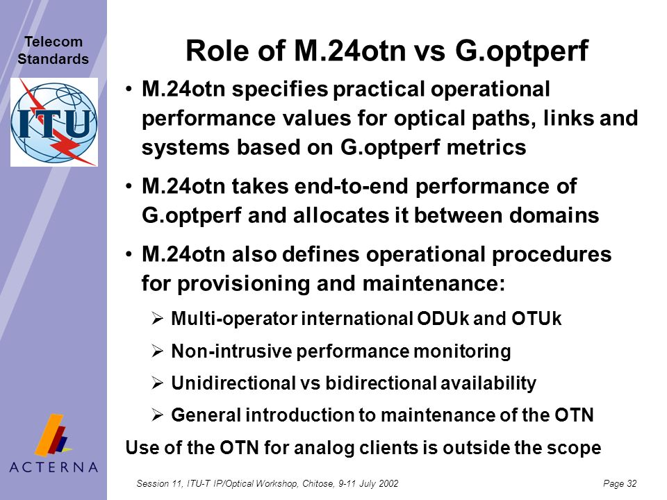 Session 11, ITU-T IP/Optical Workshop, Chitose, 9-11 July 2002Page 31 Telecom Standards Role of M.2301 vs Y.1541 M.2301 specifies practical operationa