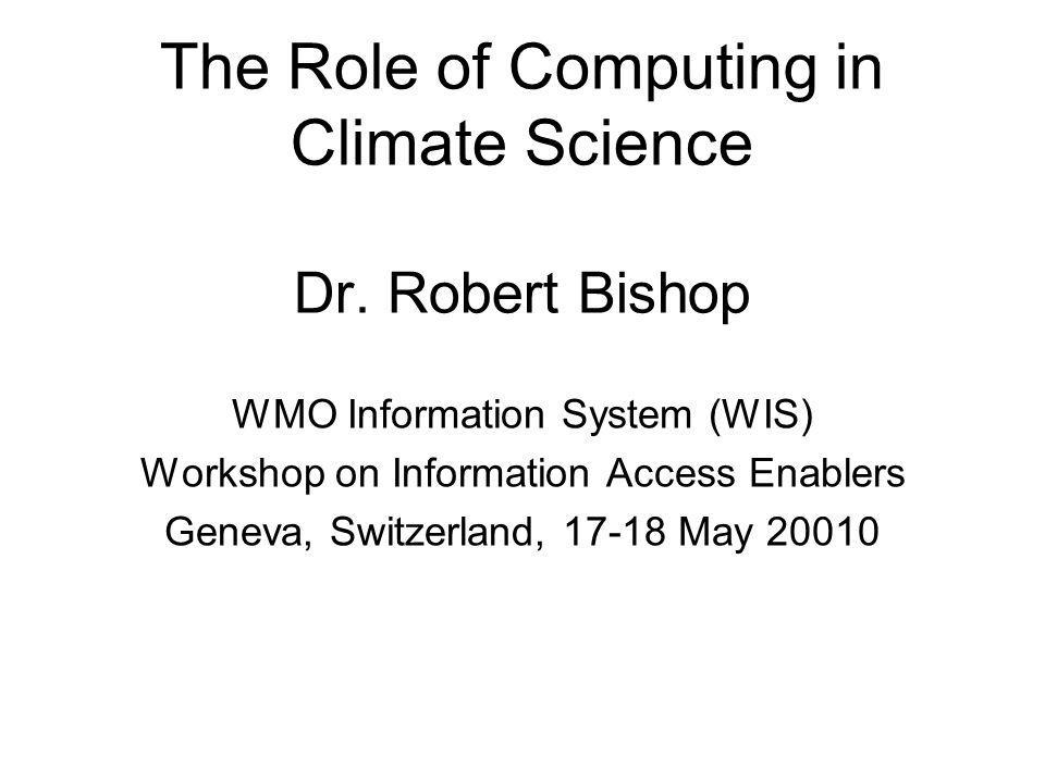 The Role of Computing in Climate Science Dr.