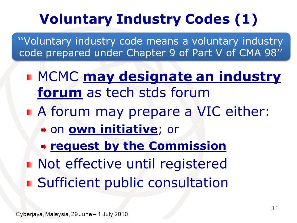 Cyberjaya, Malaysia, 29 June – 1 July 2010 11 Voluntary Industry Codes (1) Voluntary industry code means a voluntary industry code prepared under Chap