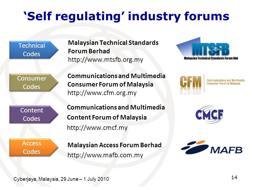 Cyberjaya, Malaysia, 29 June – 1 July 2010 14 Self regulating industry forums Malaysian Technical Standards Forum Berhad http://www.mtsfb.org.my Commu