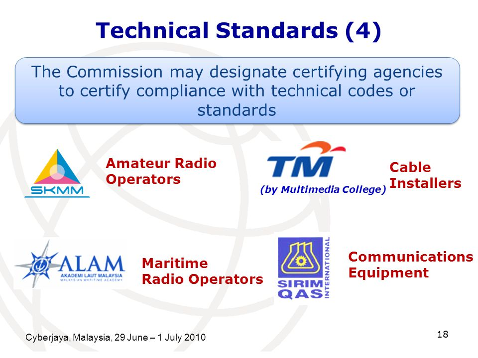 Cyberjaya, Malaysia, 29 June – 1 July 2010 18 Technical Standards (4) The Commission may designate certifying agencies to certify compliance with tech