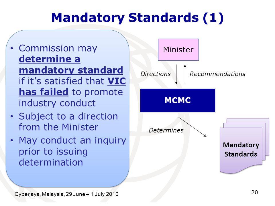Cyberjaya, Malaysia, 29 June – 1 July 2010 20 Mandatory Standards (1) Commission may determine a mandatory standard if its satisfied that VIC has fail