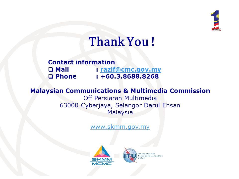 Thank You ! Contact information Mail: razif@cmc.gov.myrazif@cmc.gov.my Phone : +60.3.8688.8268 Malaysian Communications & Multimedia Commission Off Pe