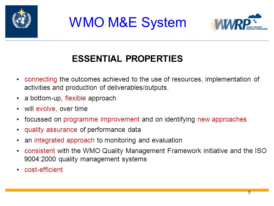 5 WMO M&E System ESSENTIAL PROPERTIES connecting the outcomes achieved to the use of resources, implementation of activities and production of deliver