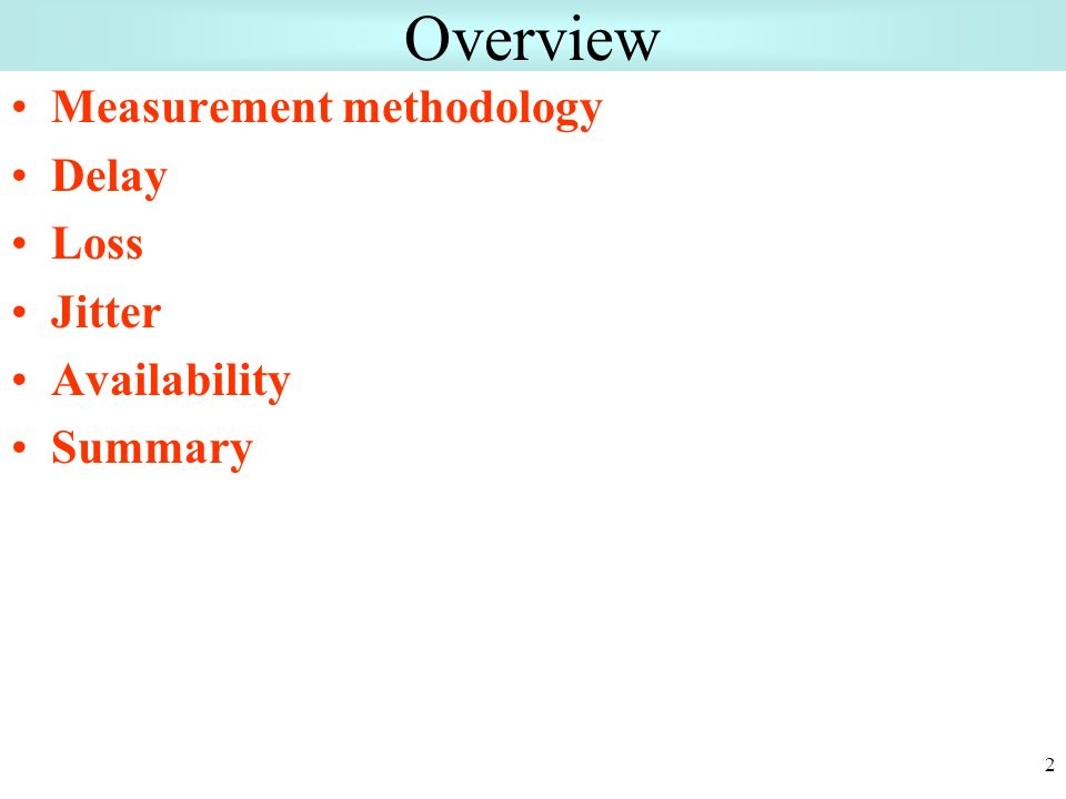 2 Overview Measurement methodology Delay Loss Jitter Availability Summary