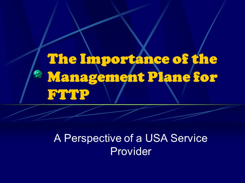 The Importance of the Management Plane for FTTP A Perspective of a USA Service Provider