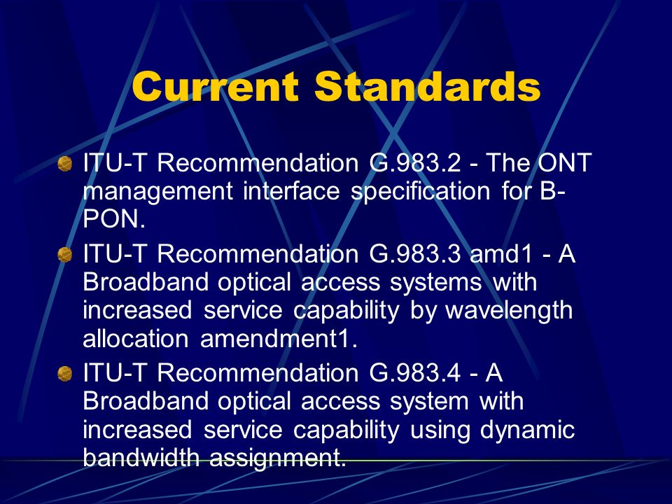 Current Standards ITU-T Recommendation G.983.2 - The ONT management interface specification for B- PON.