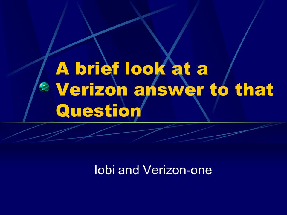 A brief look at a Verizon answer to that Question Iobi and Verizon-one