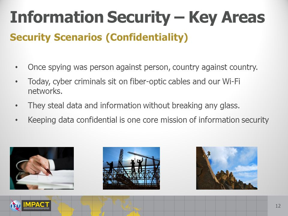 12 Security Scenarios (Confidentiality) Information Security – Key Areas Once spying was person against person, country against country.