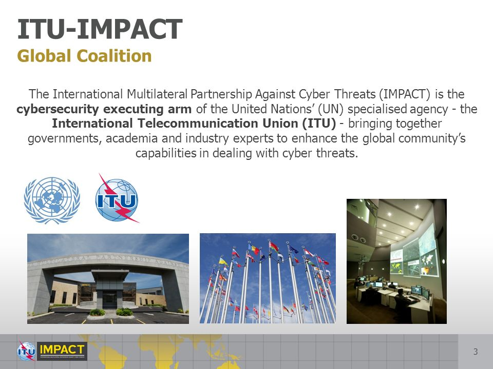 4 Framework for International Cooperation ITUs Global Cybersecurity Agenda (GCA) ITUs Global Cybersecurity Agenda (GCA) – UN backed framework to enhance confidence and security in the information society.