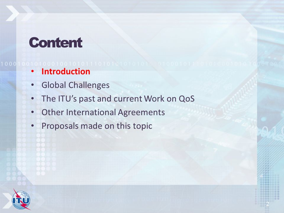 Introduction Global Challenges The ITUs past and current Work on QoS Other International Agreements Proposals made on this topic 2 Content