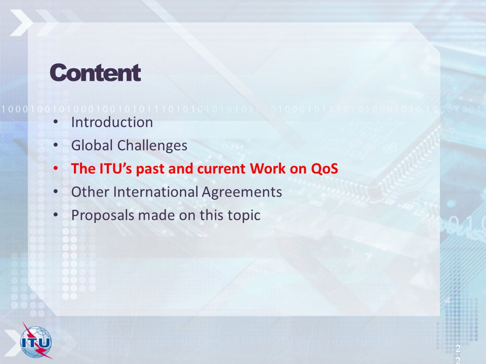 Introduction Global Challenges The ITUs past and current Work on QoS Other International Agreements Proposals made on this topic 22 Content